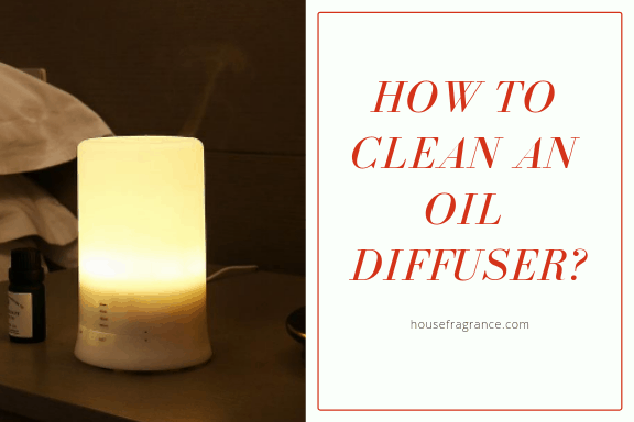 How to clean an oil diffuser?