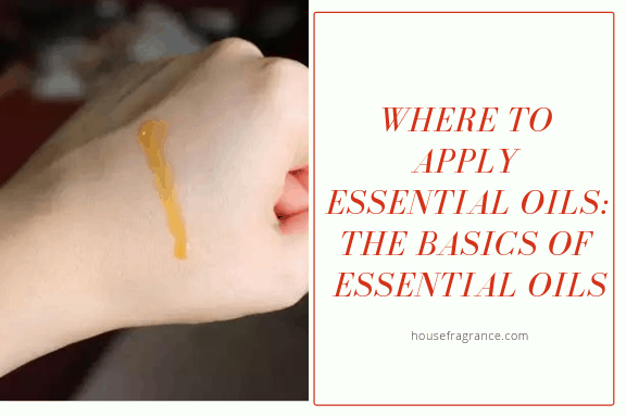 Where to apply essential oils: The Basics of Essential Oils