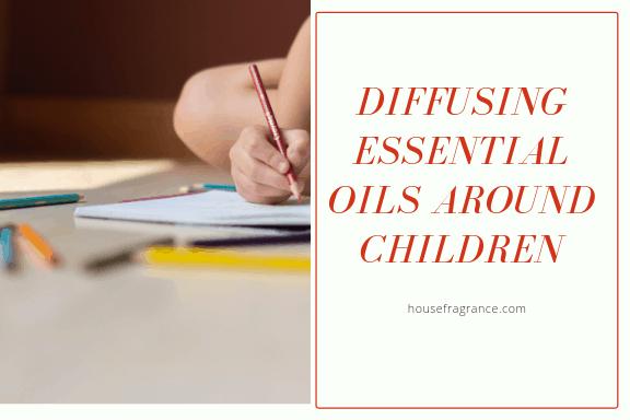 Diffusing Essential Oils around Children