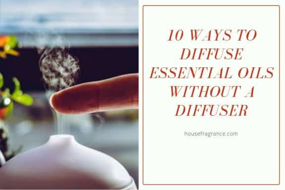 10 Ways to Diffuse Essential Oils without a Diffuser